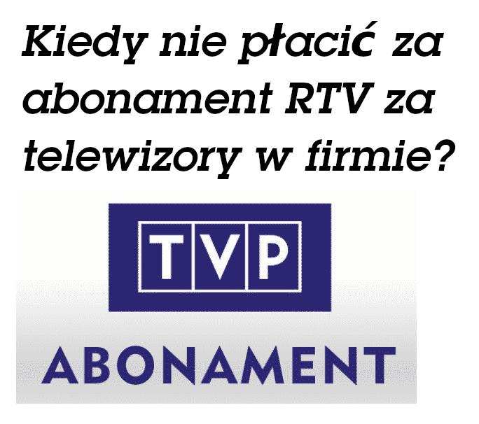 Kiedy nie płacić za abonament RTV w firmie?